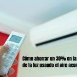 Cómo ahorrar un 30% en la factura de la luz usando aire acondicionado